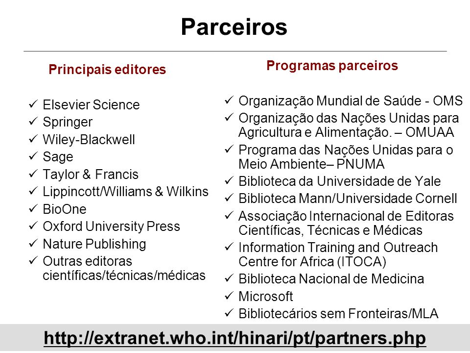 Parceiros Principais editores Elsevier Science Springer Wiley-Blackwell Sage Taylor & Francis Lippincott/Williams & Wilkins BioOne Oxford University P