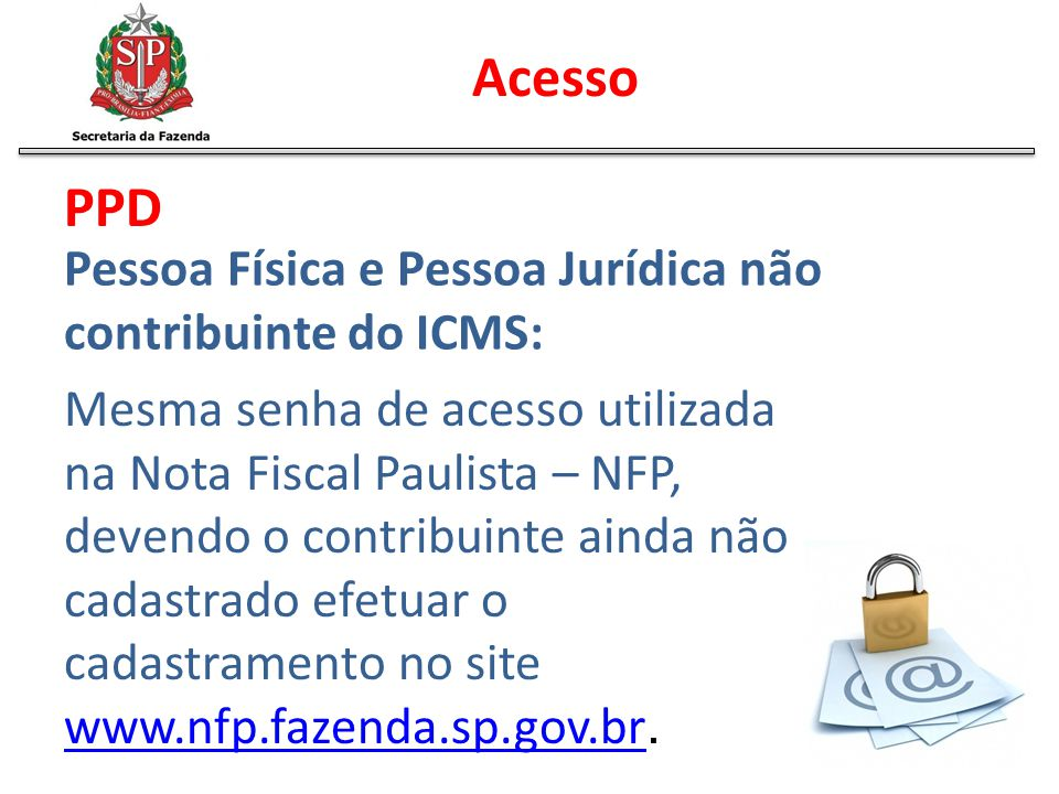 Acesso Mesma senha de acesso utilizada na Nota Fiscal Paulista – NFP, devendo o contribuinte ainda não cadastrado efetuar o cadastramento no site www.