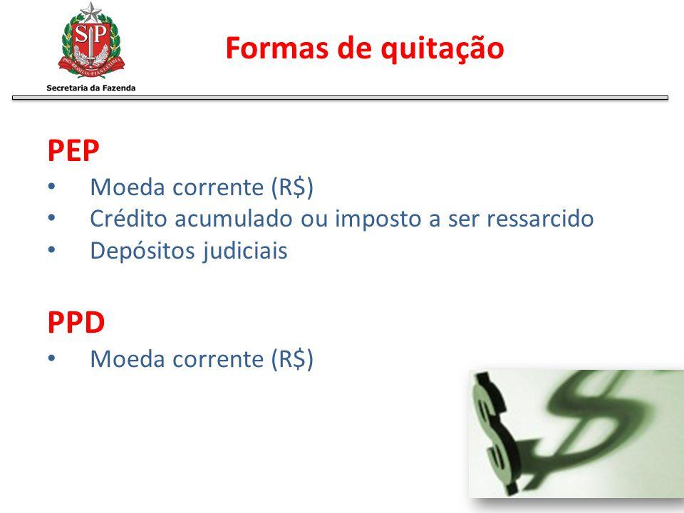 Formas de quitação PEP Moeda corrente (R$) Crédito acumulado ou imposto a ser ressarcido Depósitos judiciais PPD Moeda corrente (R$)