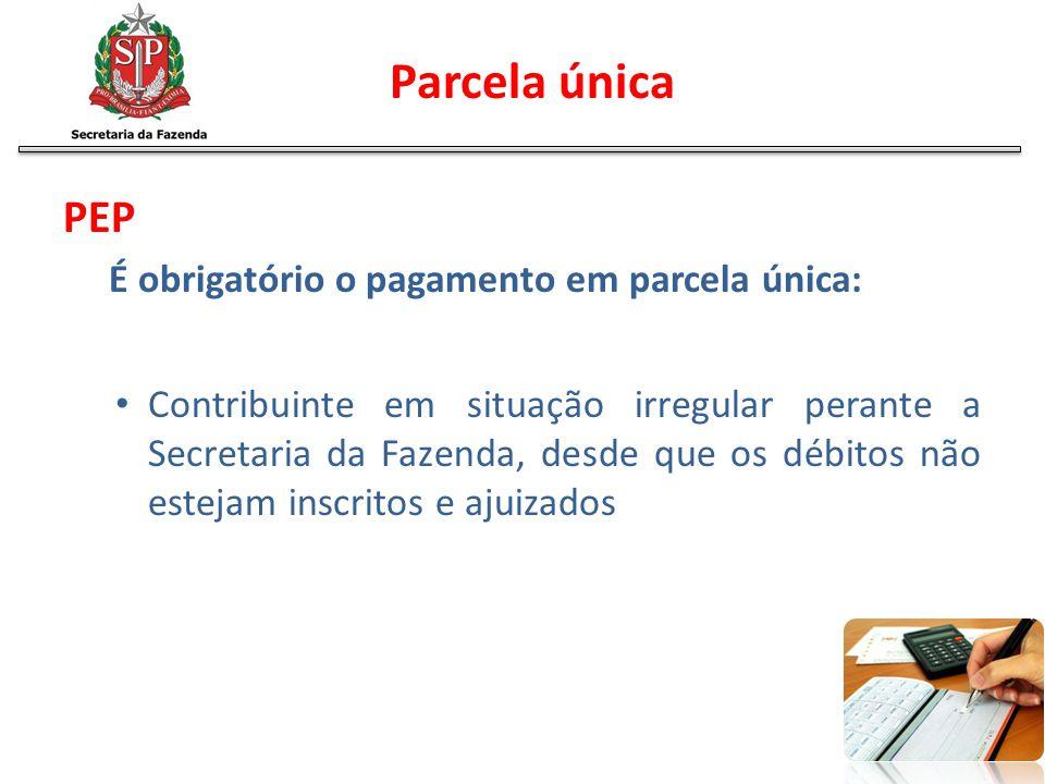 PEP É obrigatório o pagamento em parcela única: Contribuinte em situação irregular perante a Secretaria da Fazenda, desde que os débitos não estejam i