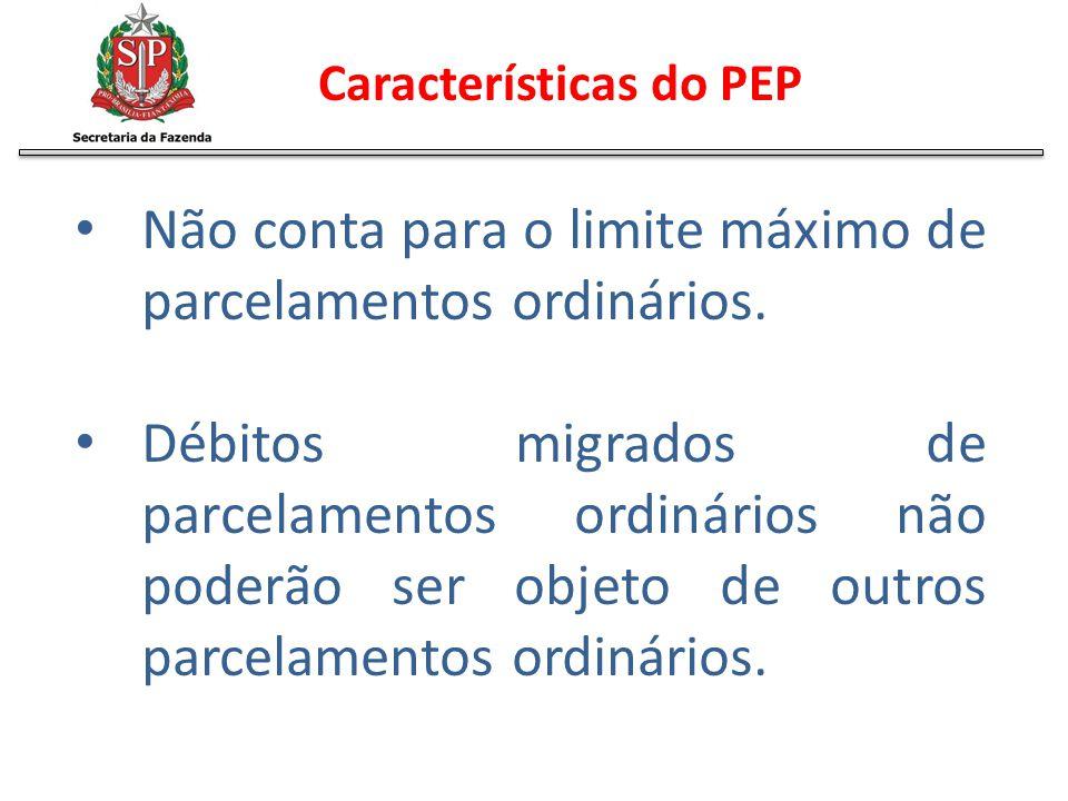 Características do PEP Não conta para o limite máximo de parcelamentos ordinários. Débitos migrados de parcelamentos ordinários não poderão ser objeto