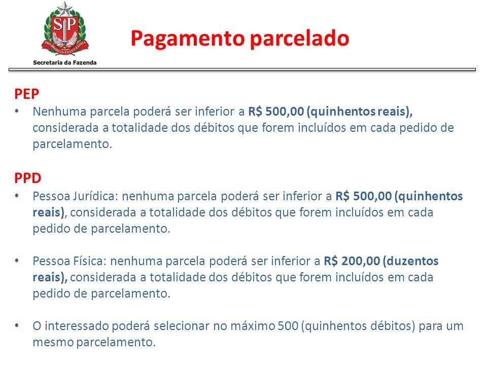 Pagamento parcelado PEP Nenhuma parcela poderá ser inferior a R$ 500,00 (quinhentos reais), considerada a totalidade dos débitos que forem incluídos e