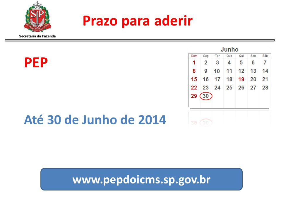 Prazo para aderir Até 30 de Junho de 2014 www.pepdoicms.sp.gov.br PEP