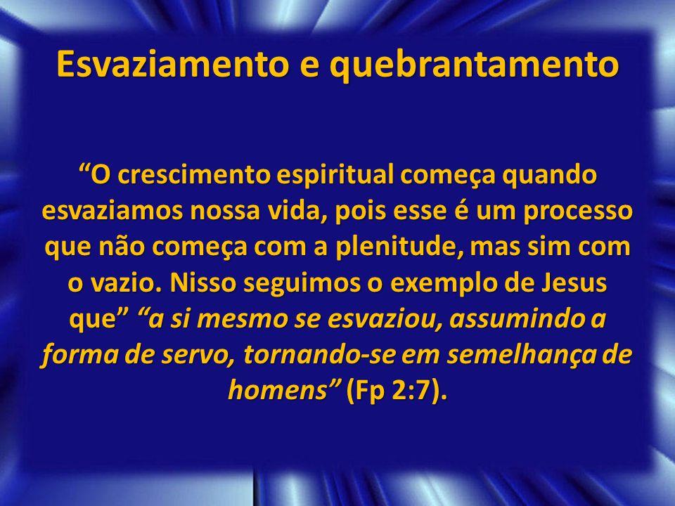 Esvaziamento e quebrantamento Nos esvaziar de todo: Nosso ego Nosso ego Orgulho Orgulho Prepotência Prepotência Auto-suficiência Auto-suficiência Desejo de ser senhor da nossa própria vida Desejo de ser senhor da nossa própria vida Mt 4:19; Lc 9:23-24 Mt 4:19; Lc 9:23-24