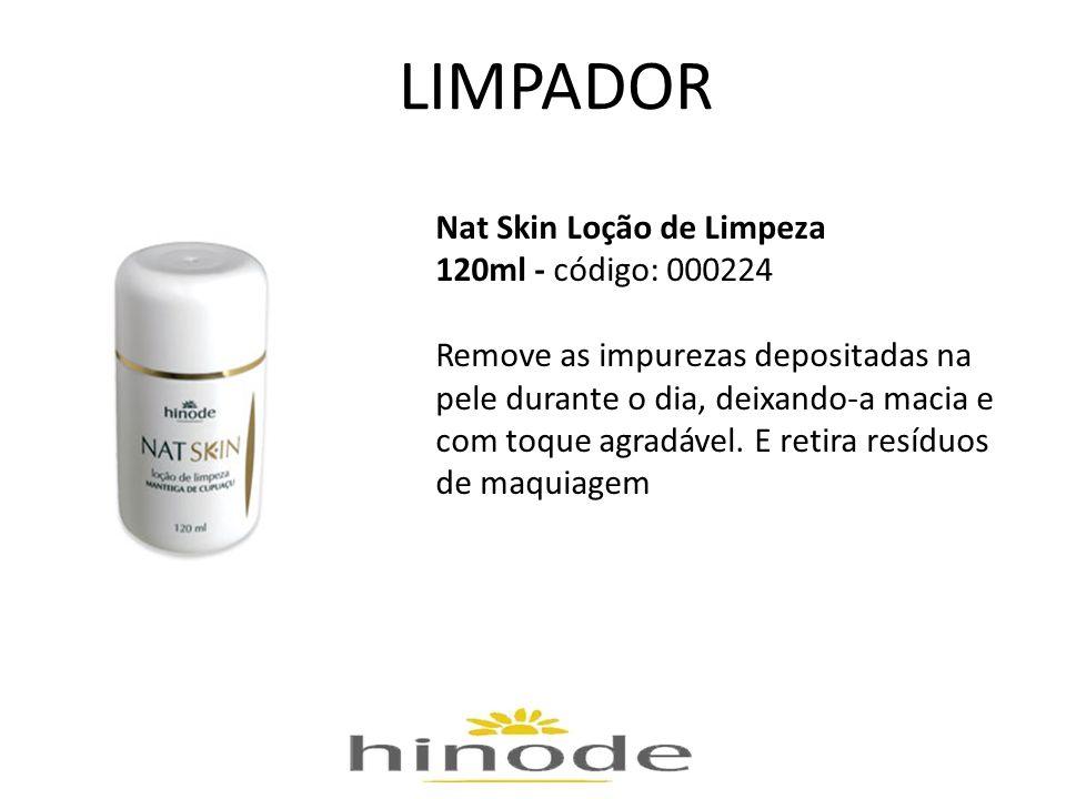 LIMPADOR Nat Skin Loção de Limpeza 120ml - código: 000224 Remove as impurezas depositadas na pele durante o dia, deixando-a macia e com toque agradáve