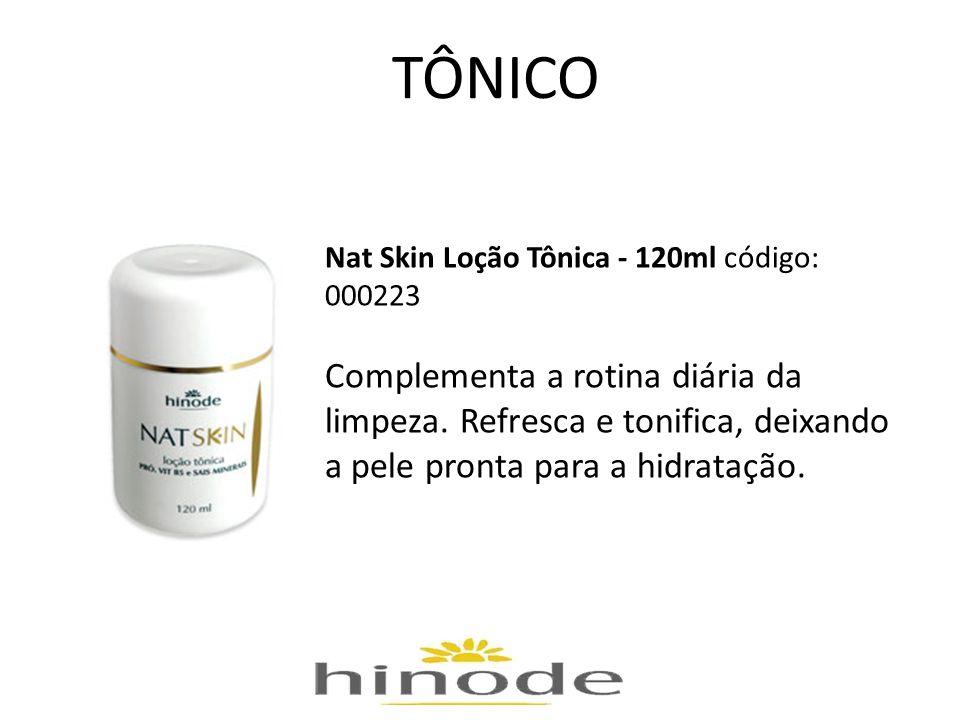 TÔNICO Nat Skin Loção Tônica - 120ml código: 000223 Complementa a rotina diária da limpeza. Refresca e tonifica, deixando a pele pronta para a hidrata