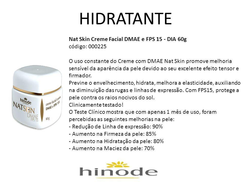 HIDRATANTE Nat Skin Creme Facial DMAE e FPS 15 - DIA 60g código: 000225 O uso constante do Creme com DMAE Nat Skin promove melhoria sensível da aparên