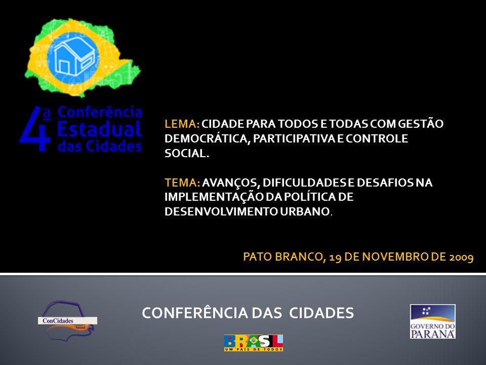 CONFERÊNCIA DAS CIDADES PATO BRANCO, 19 DE NOVEMBRO DE 2009 DEMOCRACIA PARTICIPATIVA ESFERAS FEDERAL ESTADUAL MUNICIPAL ESFERAS FEDERAL ESTADUAL MUNICIPAL Política de Mobilidade Política de Saneamento Ambiental Política de Habitação Planejamento Territorial INTEGRAÇÃO DAS POLÍTICAS URBANAS