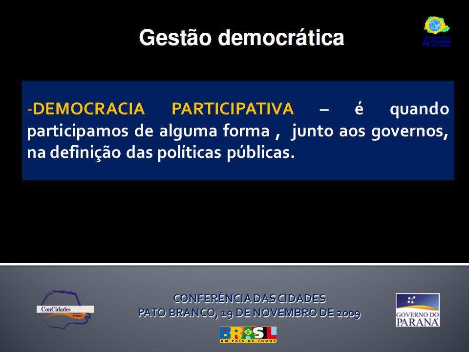 CONFERÊNCIA DAS CIDADES PATO BRANCO, 19 DE NOVEMBRO DE 2009 -DEMOCRACIA PARTICIPATIVA – é quando participamos de alguma forma, junto aos governos, na definição das políticas públicas.