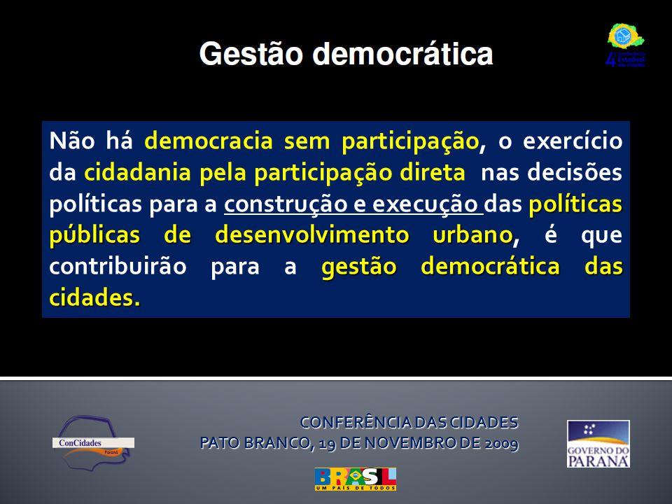 CONFERÊNCIA DAS CIDADES PATO BRANCO, 19 DE NOVEMBRO DE 2009 políticas públicas de desenvolvimento urbano gestão democrática das cidades. Não há democr