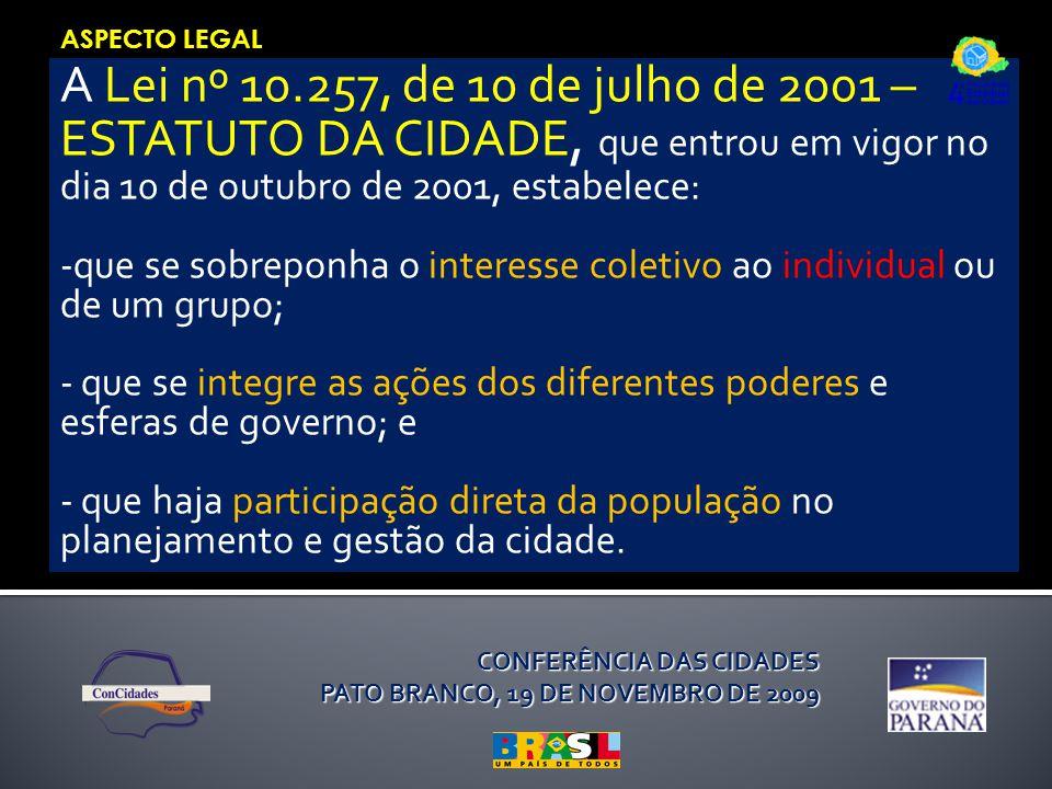 CONFERÊNCIA DAS CIDADES PATO BRANCO, 19 DE NOVEMBRO DE 2009 A Lei nº 10.257, de 10 de julho de 2001 – ESTATUTO DA CIDADE, que entrou em vigor no dia 1