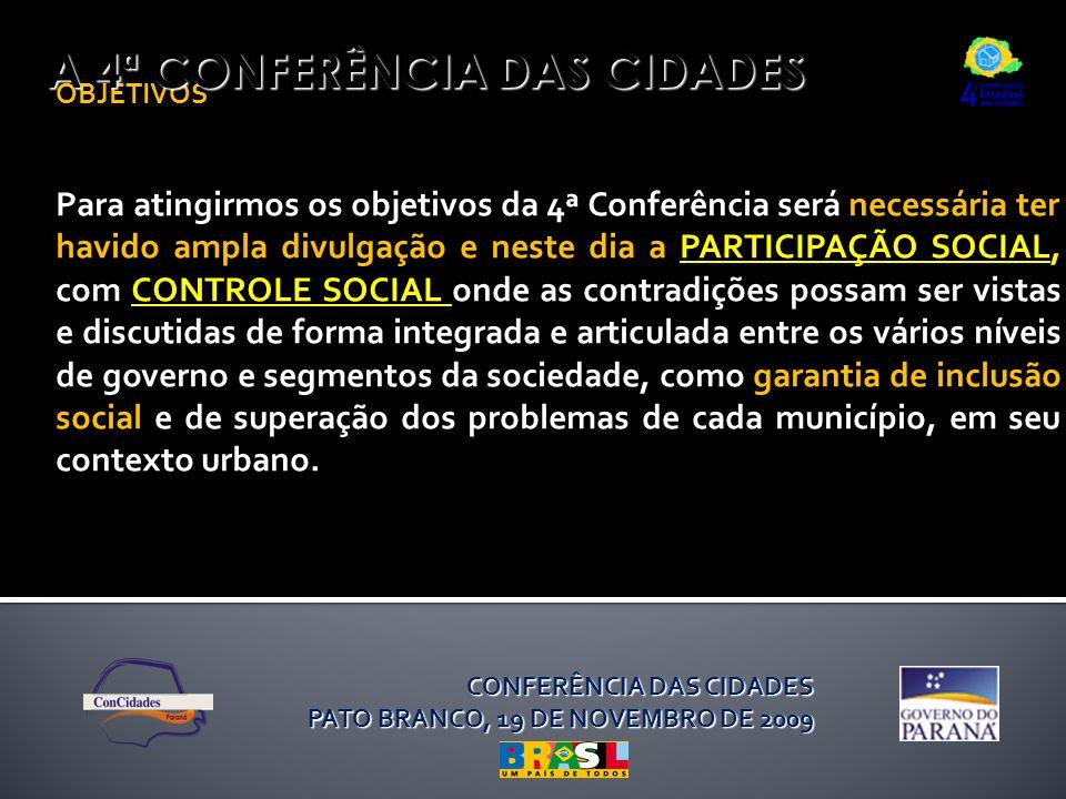 OBJETIVOS Para atingirmos os objetivos da 4ª Conferência será necessária ter havido ampla divulgação e neste dia a PARTICIPAÇÃO SOCIAL, com CONTROLE S