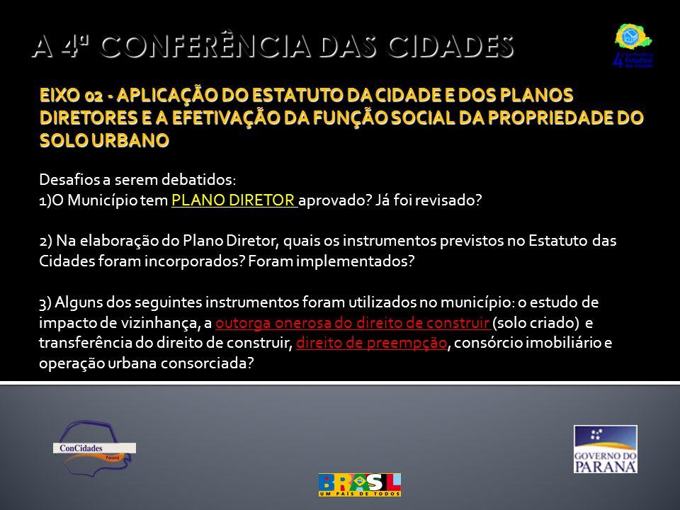A 4ª CONFERÊNCIA DAS CIDADES EIXO 02 - APLICAÇÃO DO ESTATUTO DA CIDADE E DOS PLANOS DIRETORES E A EFETIVAÇÃO DA FUNÇÃO SOCIAL DA PROPRIEDADE DO SOLO URBANO Desafios a serem debatidos: 1)O Município tem PLANO DIRETOR aprovado.