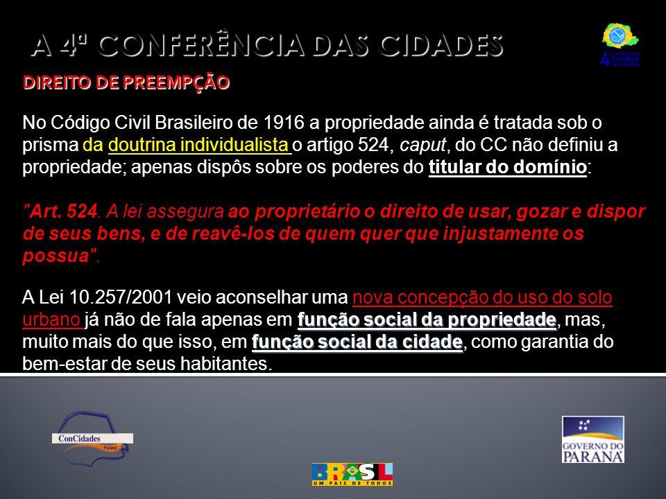 A 4ª CONFERÊNCIA DAS CIDADES DIREITO DE PREEMPÇÃO No Código Civil Brasileiro de 1916 a propriedade ainda é tratada sob o prisma da doutrina individual