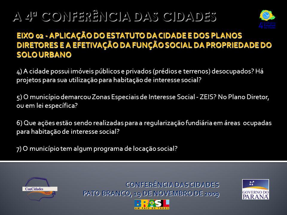 A 4ª CONFERÊNCIA DAS CIDADES EIXO 02 - APLICAÇÃO DO ESTATUTO DA CIDADE E DOS PLANOS DIRETORES E A EFETIVAÇÃO DA FUNÇÃO SOCIAL DA PROPRIEDADE DO SOLO URBANO 4) A cidade possui imóveis públicos e privados (prédios e terrenos) desocupados.