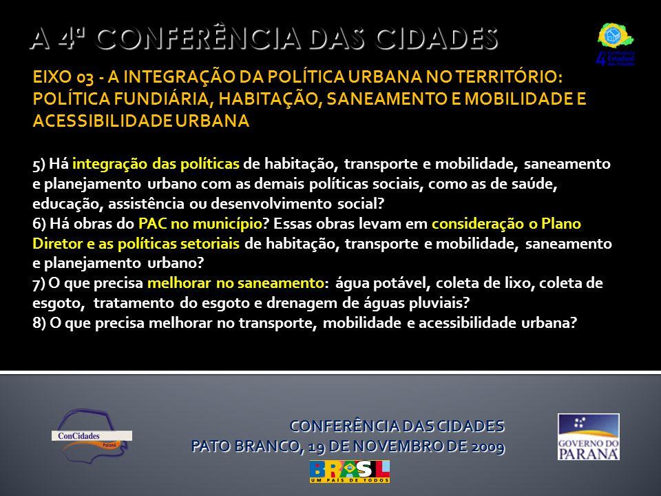 A 4ª CONFERÊNCIA DAS CIDADES EIXO 03 - A INTEGRAÇÃO DA POLÍTICA URBANA NO TERRITÓRIO: POLÍTICA FUNDIÁRIA, HABITAÇÃO, SANEAMENTO E MOBILIDADE E ACESSIBILIDADE URBANA 5) Há integração das políticas de habitação, transporte e mobilidade, saneamento e planejamento urbano com as demais políticas sociais, como as de saúde, educação, assistência ou desenvolvimento social.