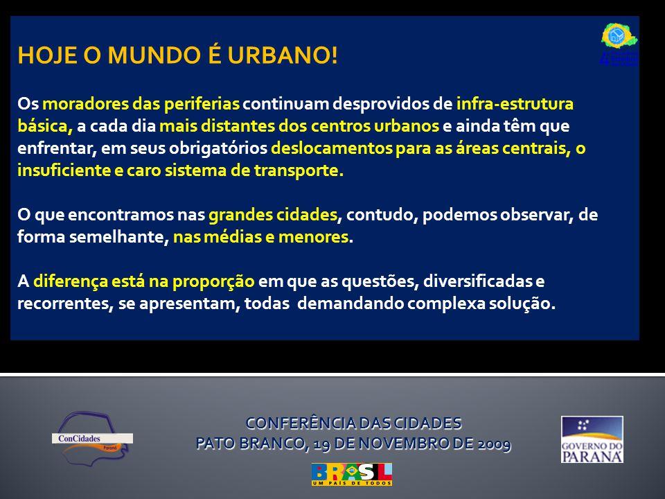 CONFERÊNCIA DAS CIDADES PATO BRANCO, 19 DE NOVEMBRO DE 2009 HOJE O MUNDO É URBANO! Os moradores das periferias continuam desprovidos de infra-estrutur