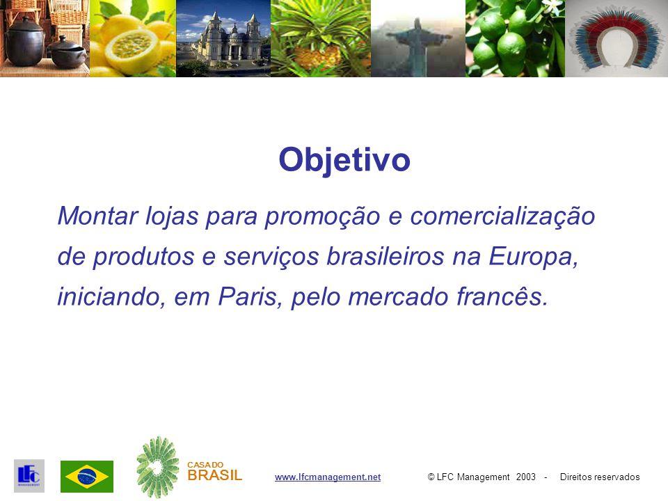 © LFC Management 2003 - Direitos reservadoswww.lfcmanagement.net CASA DO BRASIL Objetivo Montar lojas para promoção e comercialização de produtos e serviços brasileiros na Europa, iniciando, em Paris, pelo mercado francês.