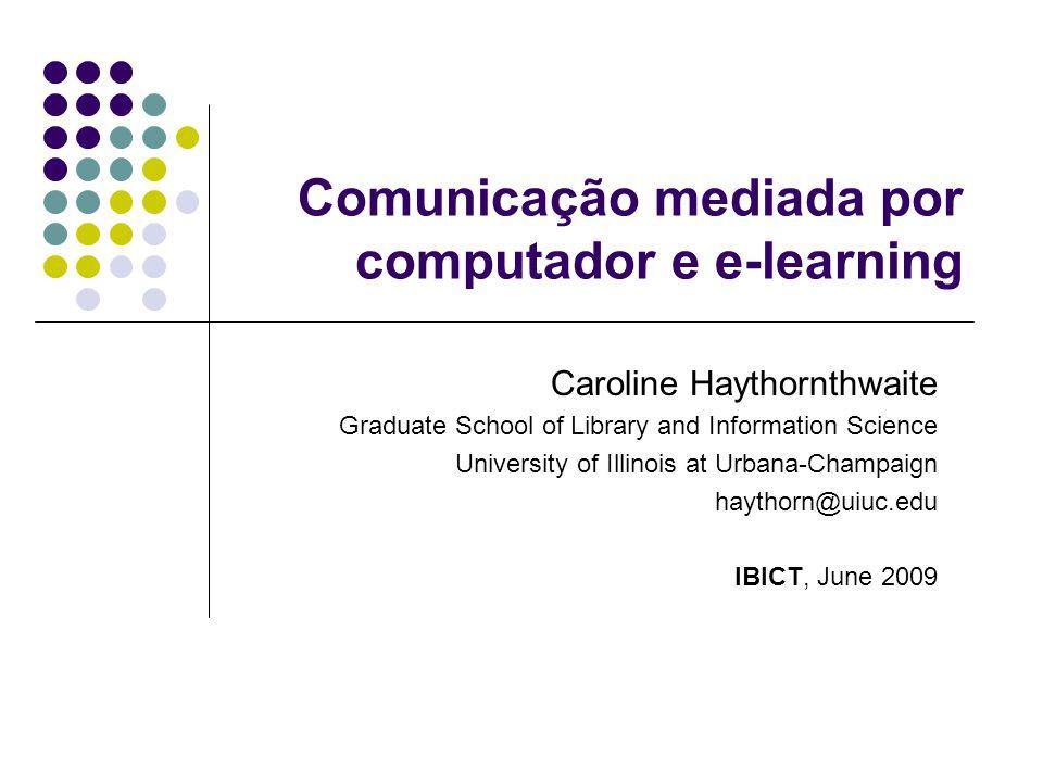 Comunicação mediada por computador e e-learning Caroline Haythornthwaite Graduate School of Library and Information Science University of Illinois at