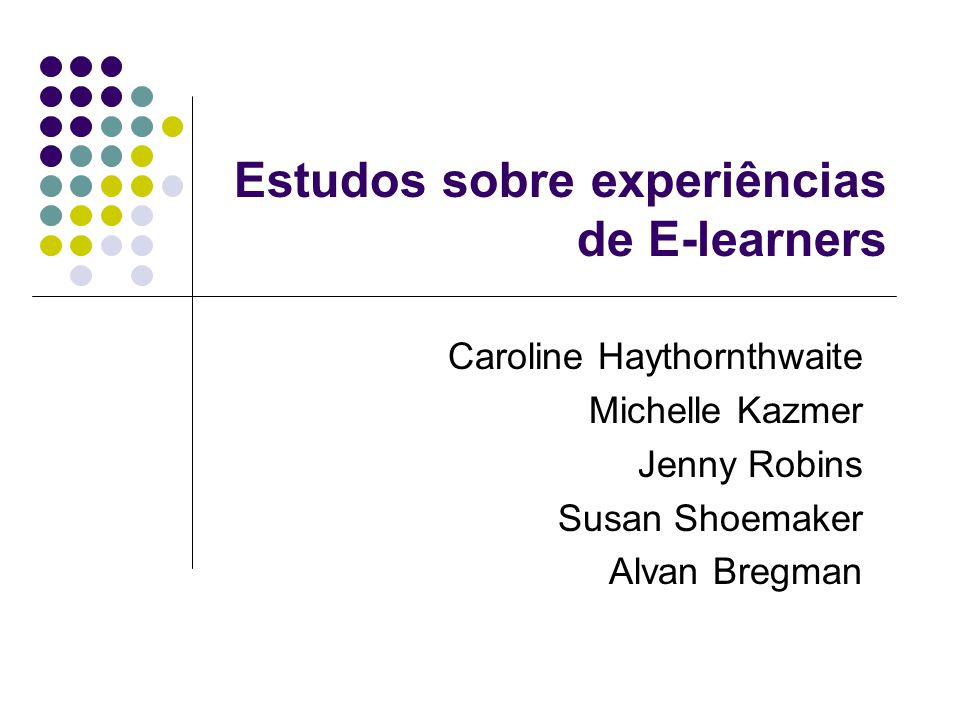Estudos sobre experiências de E-learners Caroline Haythornthwaite Michelle Kazmer Jenny Robins Susan Shoemaker Alvan Bregman