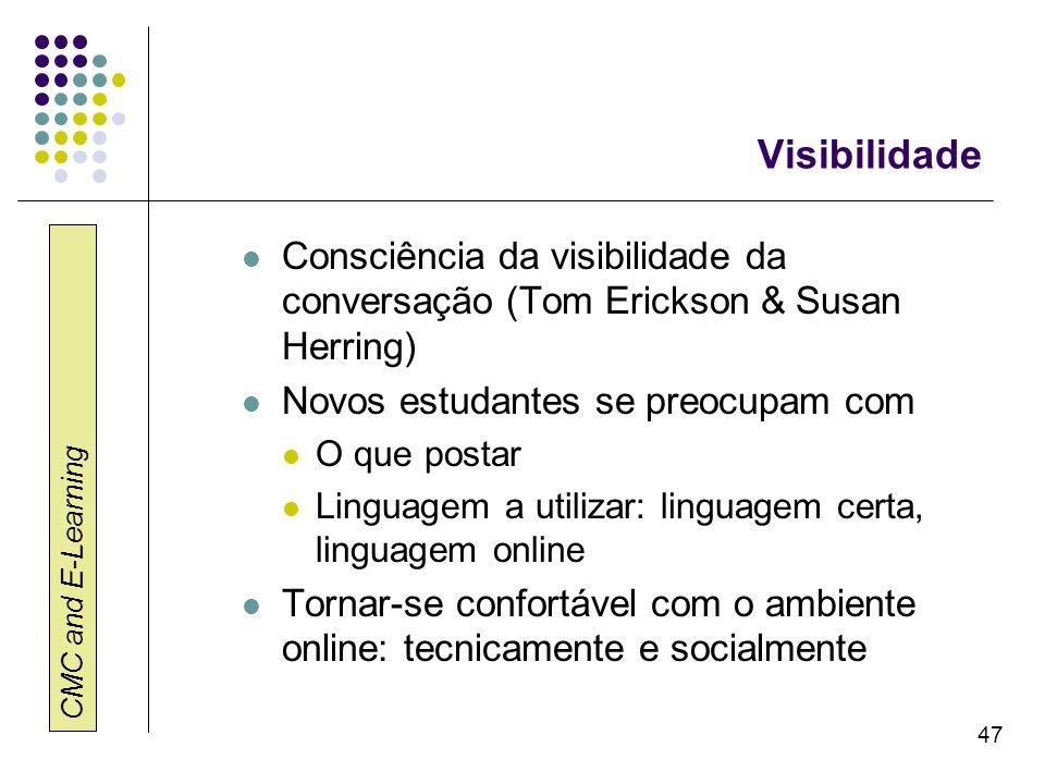 CMC and E-Learning 47 Visibilidade Consciência da visibilidade da conversação (Tom Erickson & Susan Herring) Novos estudantes se preocupam com O que p