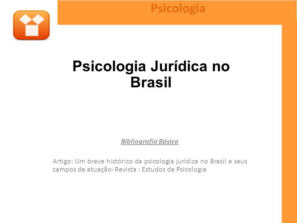 Bibliografia Básica Artigo: Um breve histórico da psicologia jurídica no Brasil e seus campos de atuação- Revista : Estudos de Psicologia Psicologia P