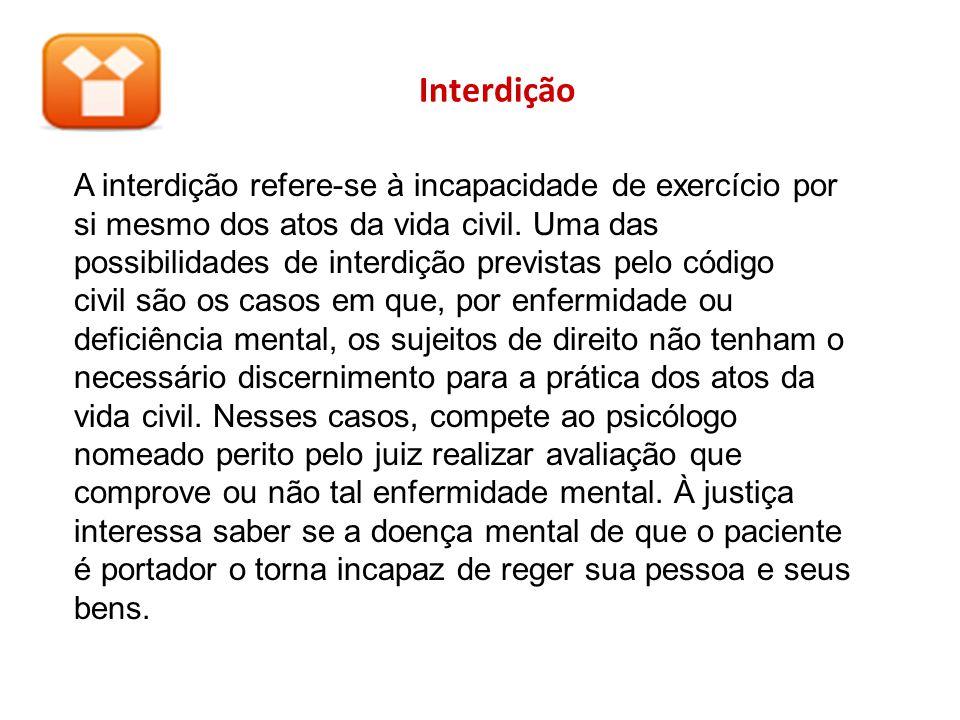 Interdição A interdição refere-se à incapacidade de exercício por si mesmo dos atos da vida civil. Uma das possibilidades de interdição previstas pelo