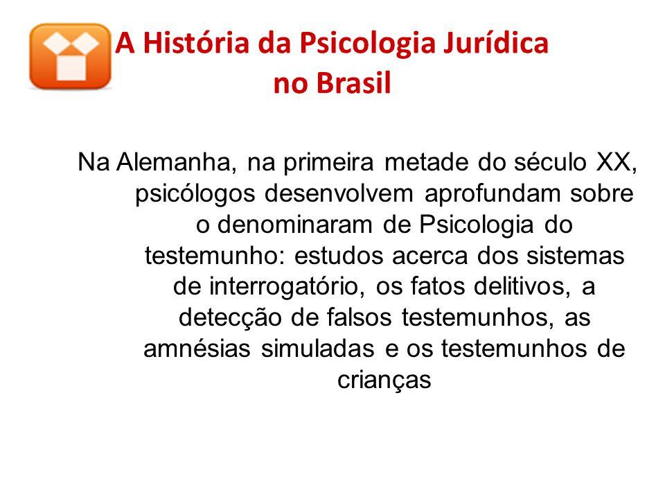 A História da Psicologia Jurídica no Brasil Na Alemanha, na primeira metade do século XX, psicólogos desenvolvem aprofundam sobre o denominaram de Psi