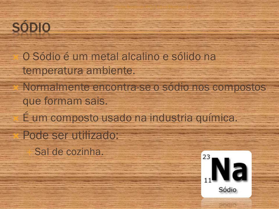  O Sódio é um metal alcalino e sólido na temperatura ambiente.