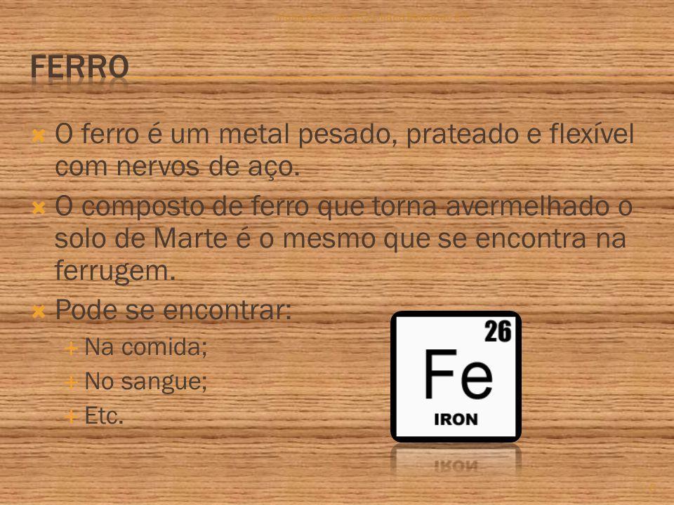  O ferro é um metal pesado, prateado e flexível com nervos de aço.