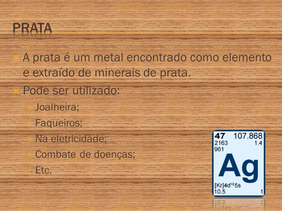  A prata é um metal encontrado como elemento e extraído de minerais de prata.