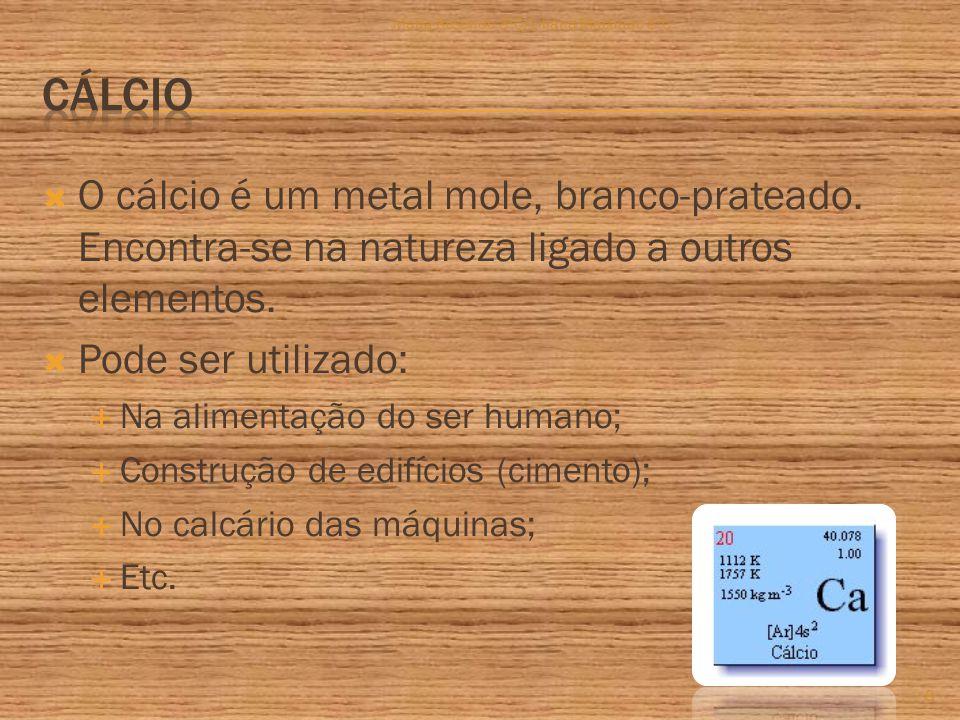  O cálcio é um metal mole, branco-prateado. Encontra-se na natureza ligado a outros elementos.
