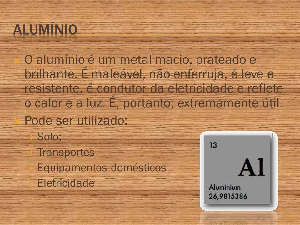  O alumínio é um metal macio, prateado e brilhante.