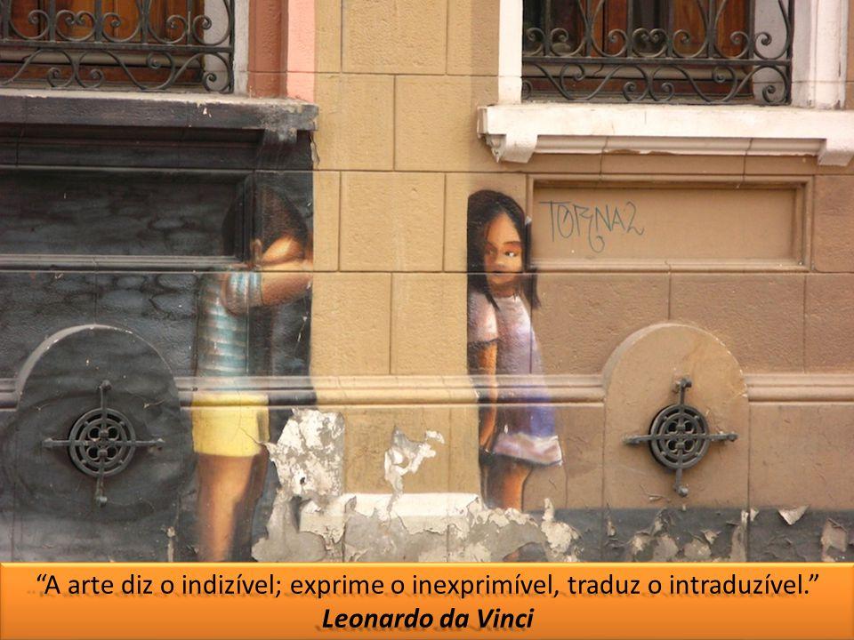 """""""A arte diz o indizível; exprime o inexprimível, traduz o intraduzível."""" Leonardo da Vinci """"A arte diz o indizível; exprime o inexprimível, traduz o i"""