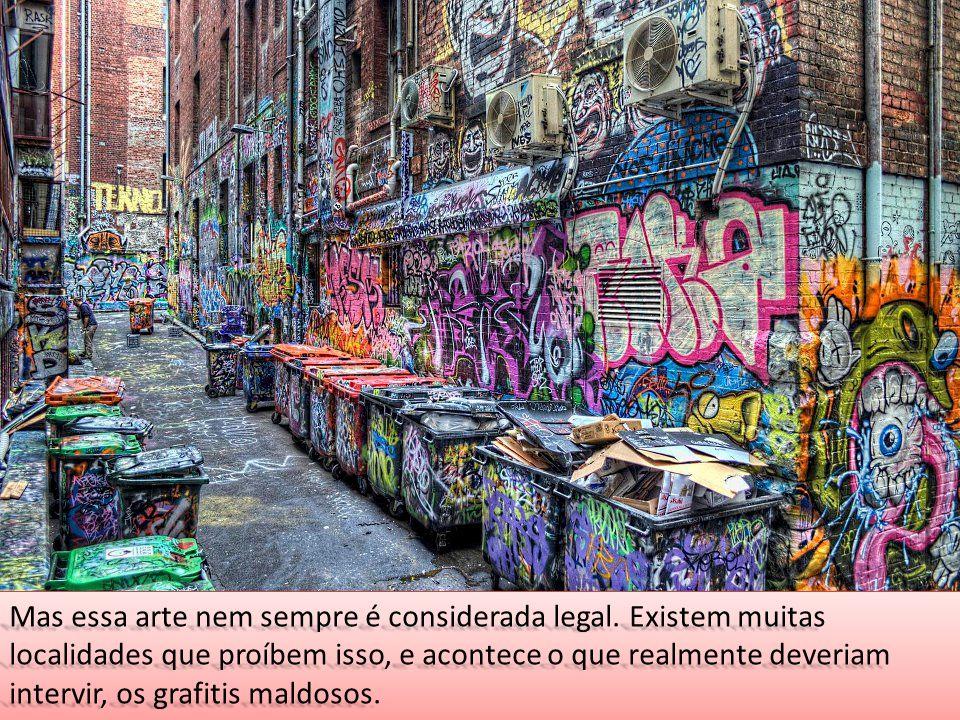 Mas essa arte nem sempre é considerada legal. Existem muitas localidades que proíbem isso, e acontece o que realmente deveriam intervir, os grafitis m