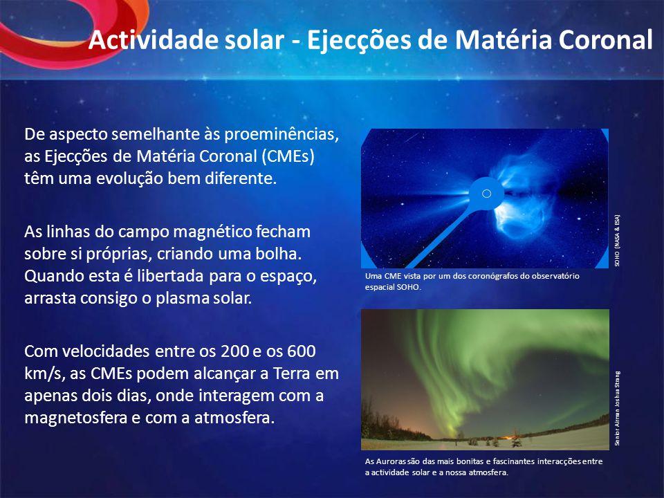 Actividade solar - Ejecções de Matéria Coronal De aspecto semelhante às proeminências, as Ejecções de Matéria Coronal (CMEs) têm uma evolução bem diferente.