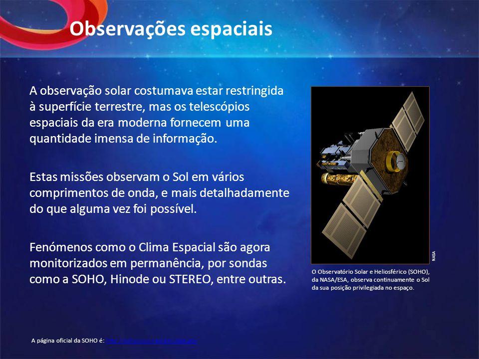 Observações espaciais A observação solar costumava estar restringida à superfície terrestre, mas os telescópios espaciais da era moderna fornecem uma quantidade imensa de informação.