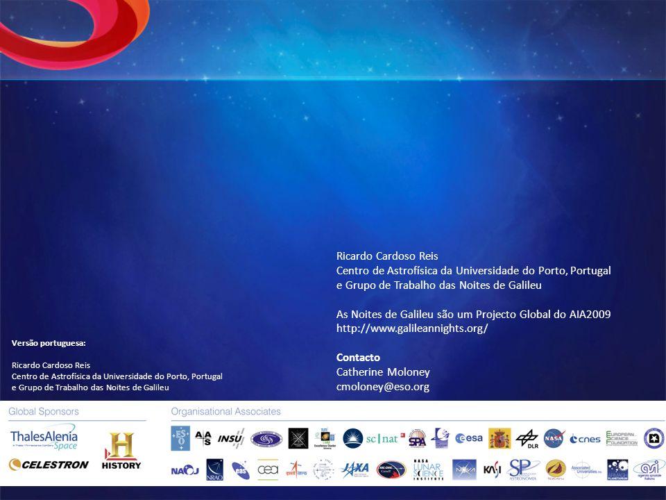 Ricardo Cardoso Reis Centro de Astrofísica da Universidade do Porto, Portugal e Grupo de Trabalho das Noites de Galileu As Noites de Galileu são um Pr