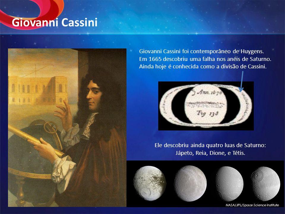 Giovanni Cassini foi contemporâneo de Huygens.Em 1665 descobriu uma falha nos anéis de Saturno.