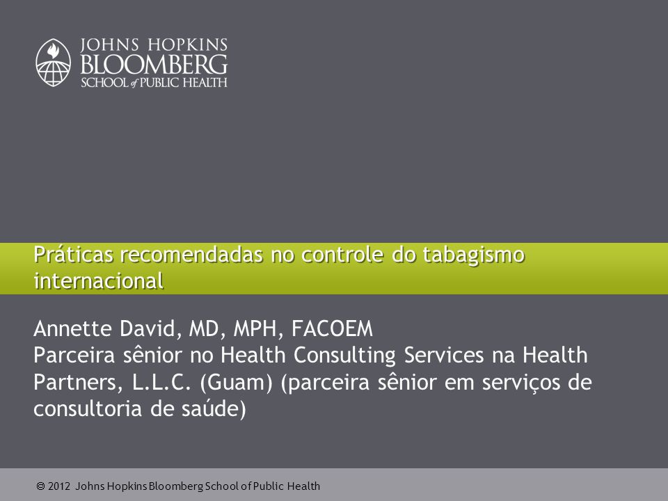  2012 Johns Hopkins Bloomberg School of Public Health Annette David, MD, MPH, FACOEM Parceira sênior no Health Consulting Services na Health Partners