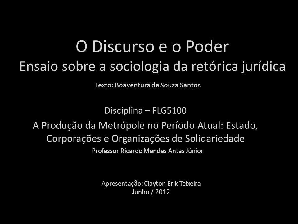 O Discurso e o Poder Ensaio sobre a sociologia da retórica jurídica Disciplina – FLG5100 A Produção da Metrópole no Período Atual: Estado, Corporações