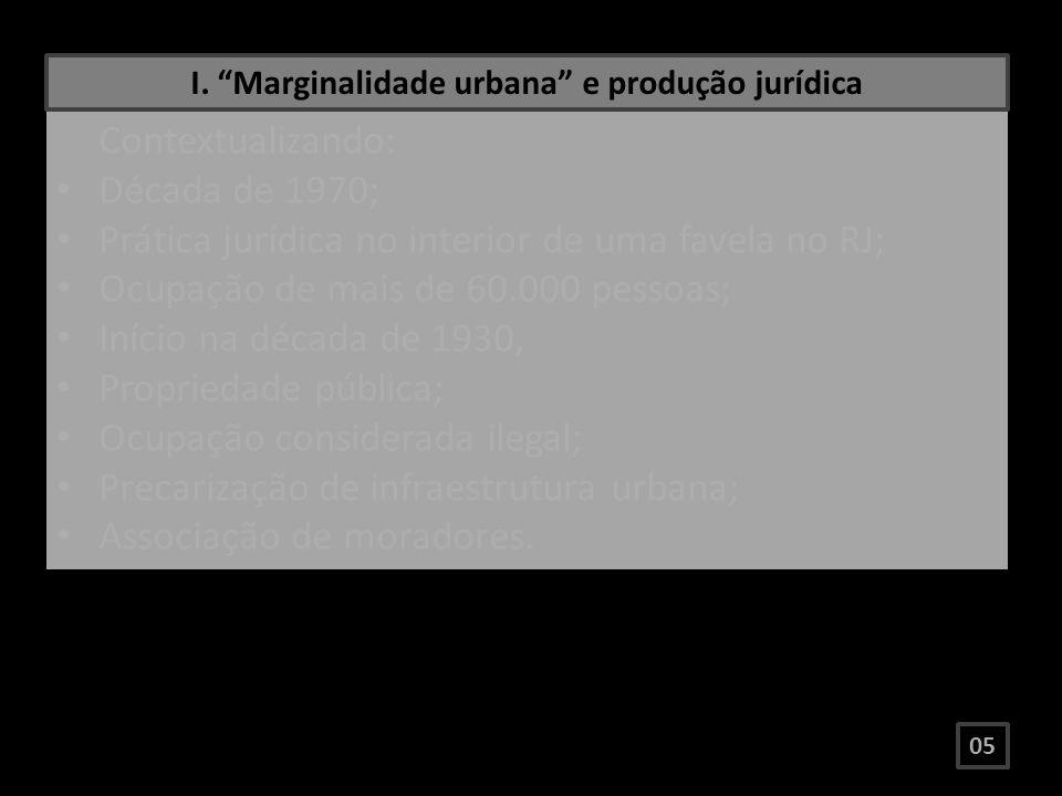 Contextualizando: Década de 1970; Prática jurídica no interior de uma favela no RJ; Ocupação de mais de 60.000 pessoas; Início na década de 1930, Prop