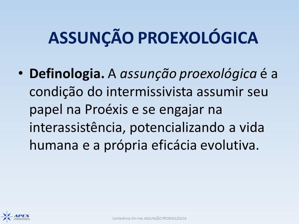 Conferência On-line: ASSUNÇÃO PROEXOLÓGICA ASSUNÇÃO PROEXOLÓGICA Definologia.