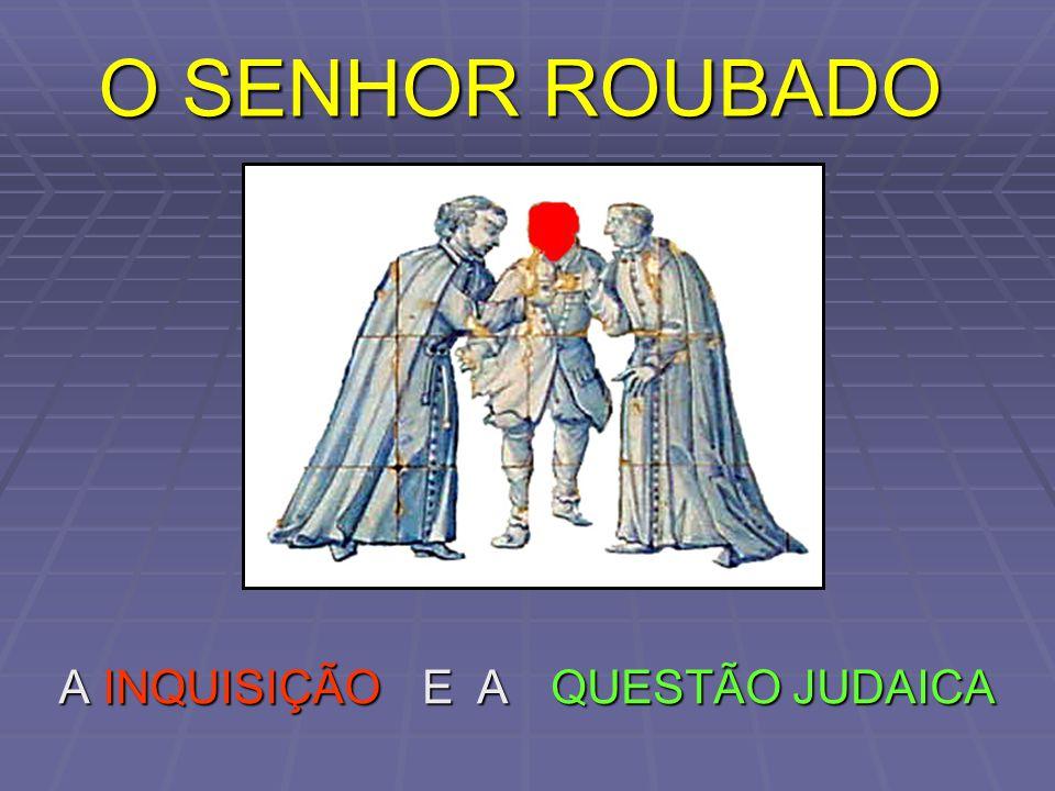 O SENHOR ROUBADO A INQUISIÇÃO QUESTÃO JUDAICA E A