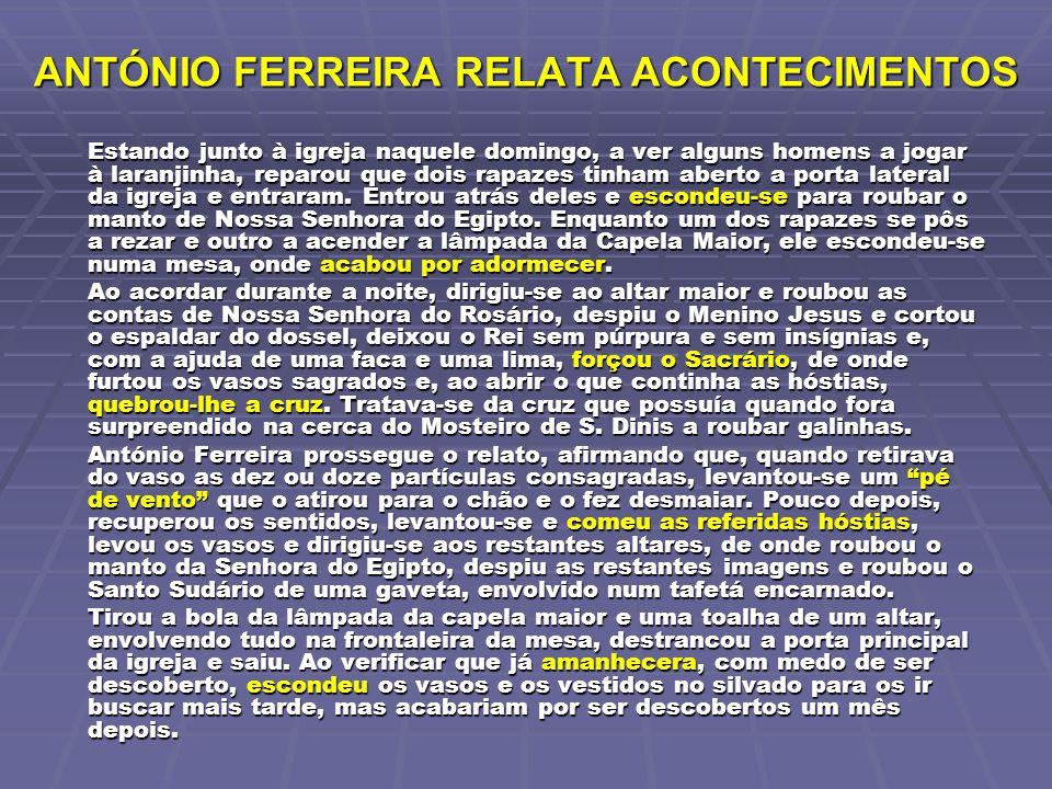 ANTÓNIO FERREIRA RELATA ACONTECIMENTOS Estando junto à igreja naquele domingo, a ver alguns homens a jogar à laranjinha, reparou que dois rapazes tinh