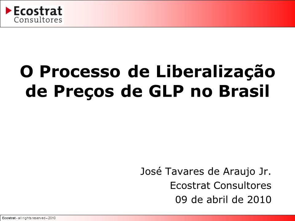 Ecostrat - all rights reserved – 2010 O Processo de Liberalização de Preços de GLP no Brasil José Tavares de Araujo Jr.
