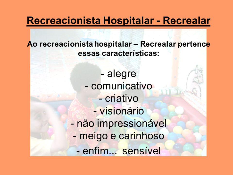 Recreacionista Hospitalar - Recrealar Ao recreacionista hospitalar – Recrealar pertence essas características: - alegre - comunicativo - criativo - vi