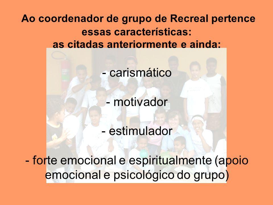 Ao coordenador de grupo de Recreal pertence essas características: as citadas anteriormente e ainda: - carismático - motivador - estimulador - forte e