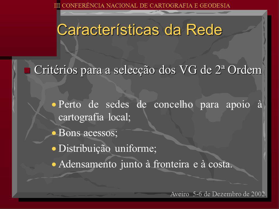 Características da Rede n Critérios para a selecção dos VG de 2ª Ordem   Perto de sedes de concelho para apoio à cartografia local;   Bons acessos;   Distribuição uniforme;   Adensamento junto à fronteira e à costa.