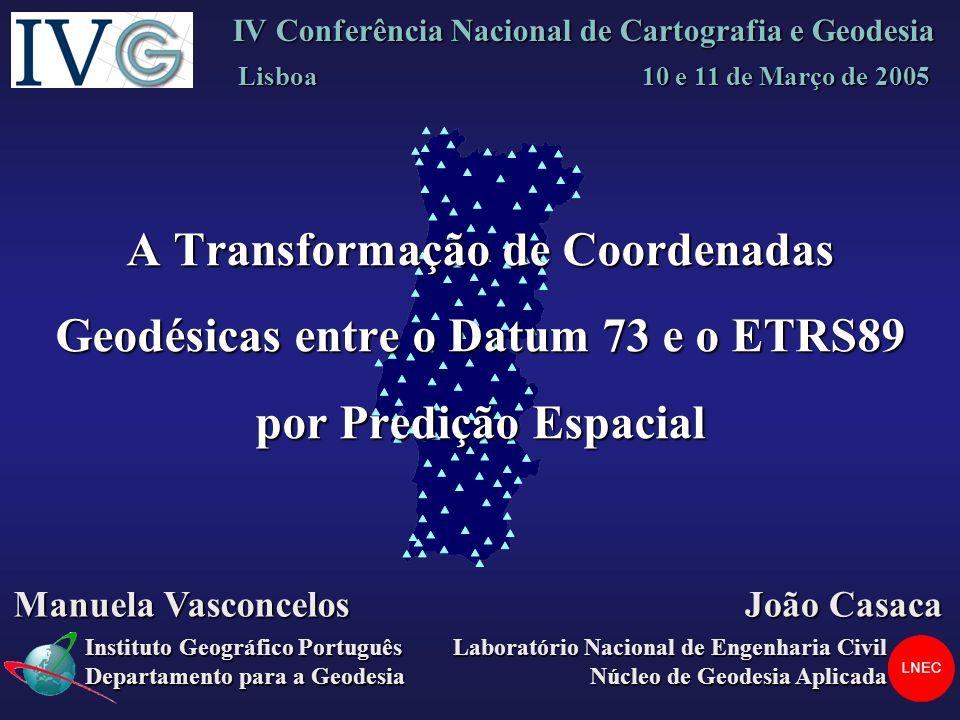 A Transformação de Coordenadas Geodésicas entre o Datum 73 e o ETRS89 por Predição Espacial Manuela Vasconcelos, João Casaca Resultados da TBW+MP Datum73 -> ETRS89 para os VG de 2ª ordem